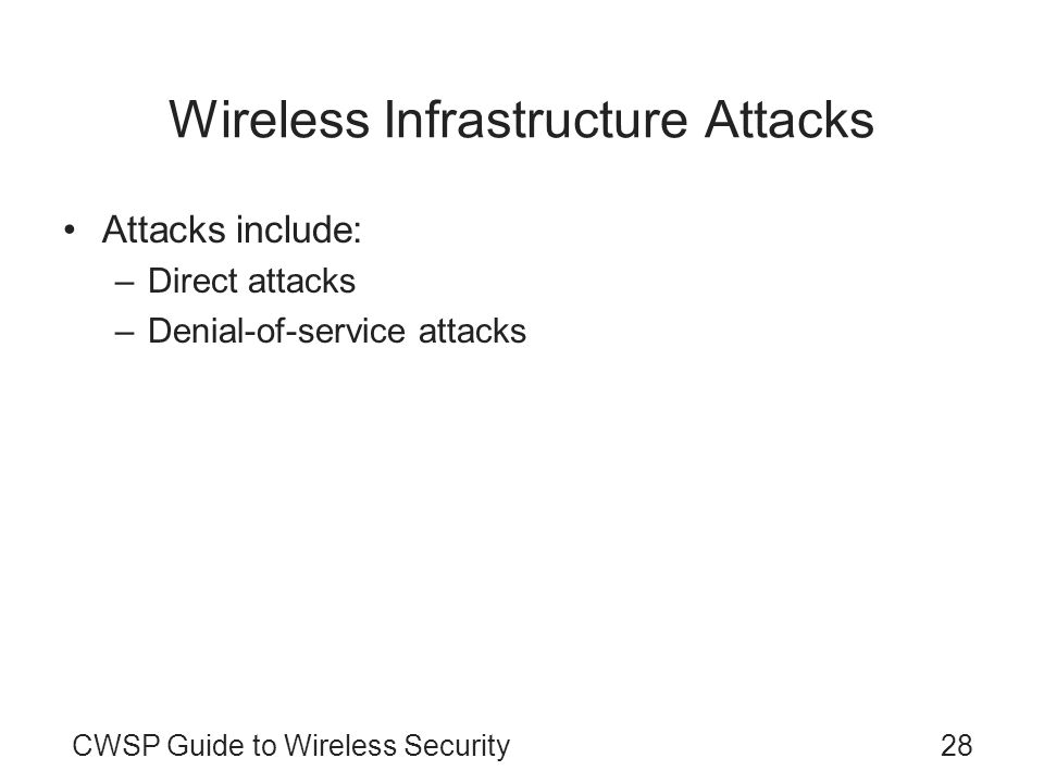 28CWSP Guide to Wireless Security Wireless Infrastructure Attacks Attacks include: –Direct attacks –Denial-of-service attacks