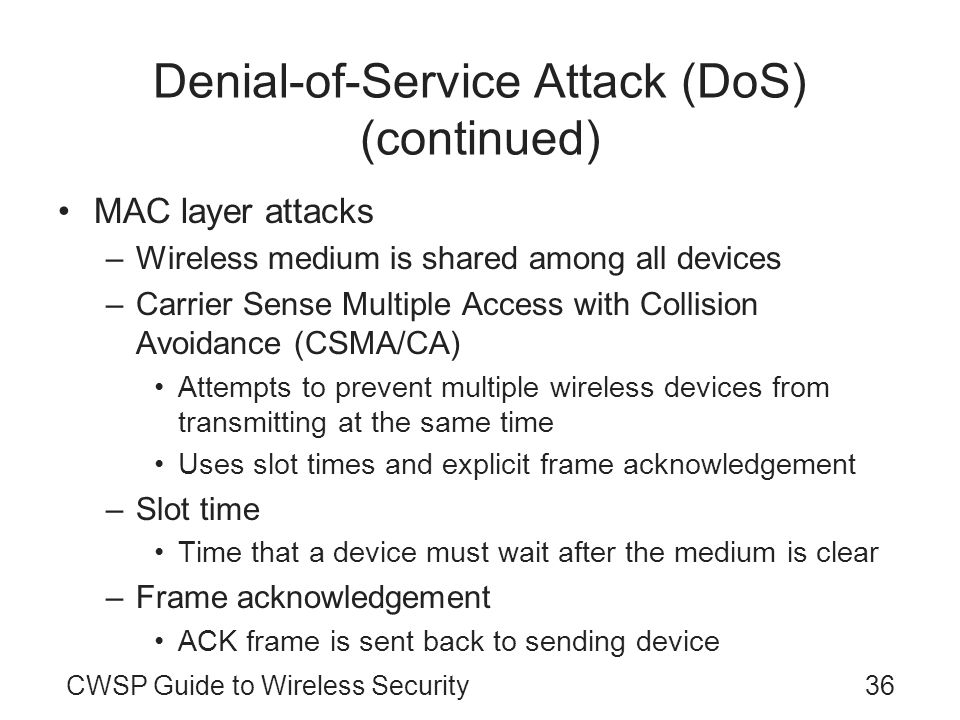 36CWSP Guide to Wireless Security Denial-of-Service Attack (DoS) (continued) MAC layer attacks –Wireless medium is shared among all devices –Carrier S