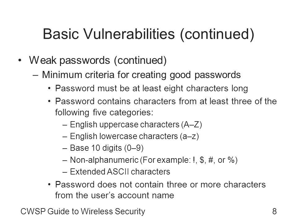 8CWSP Guide to Wireless Security Basic Vulnerabilities (continued) Weak passwords (continued) –Minimum criteria for creating good passwords Password m