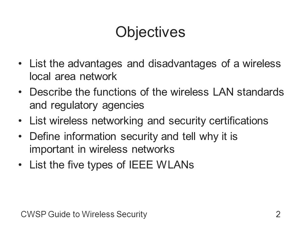 CWSP Guide to Wireless Security2 Objectives List the advantages and disadvantages of a wireless local area network Describe the functions of the wirel