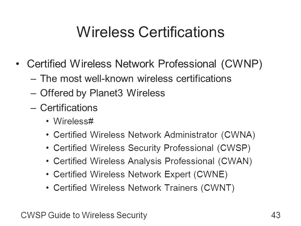 CWSP Guide to Wireless Security43 Wireless Certifications Certified Wireless Network Professional (CWNP) –The most well-known wireless certifications