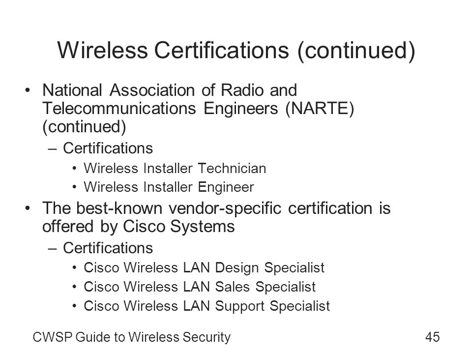 CWSP Guide to Wireless Security45 Wireless Certifications (continued) National Association of Radio and Telecommunications Engineers (NARTE) (continue