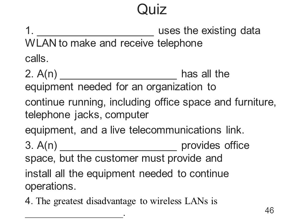 Quiz 1. ____________________ uses the existing data WLAN to make and receive telephone calls. 2. A(n) ____________________ has all the equipment neede