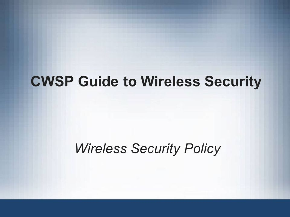 CWSP Guide to Wireless Security Wireless Security Policy