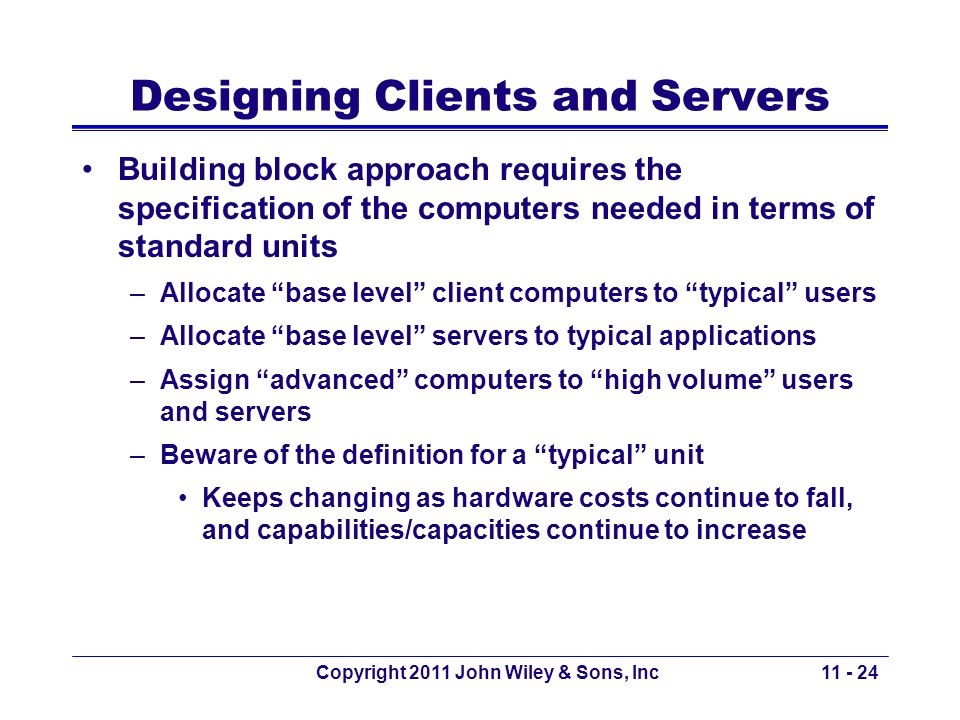 Copyright 2011 John Wiley & Sons, Inc Designing Clients and Servers Building block approach requires the specification of the computers needed in term