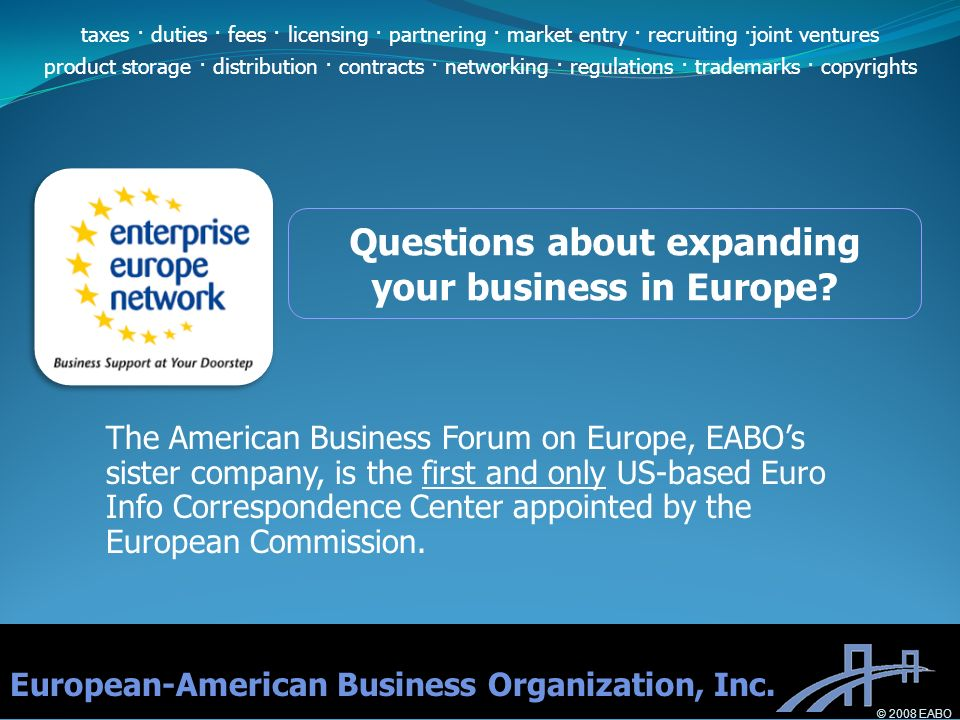 Questions about expanding your business in Europe? The American Business Forum on Europe, EABOs sister company, is the first and only US-based Euro In
