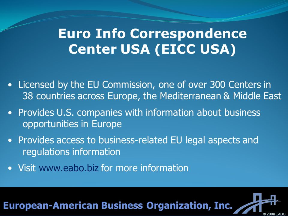 Licensed by the EU Commission, one of over 300 Centers in 38 countries across Europe, the Mediterranean & Middle East Provides U.S. companies with inf