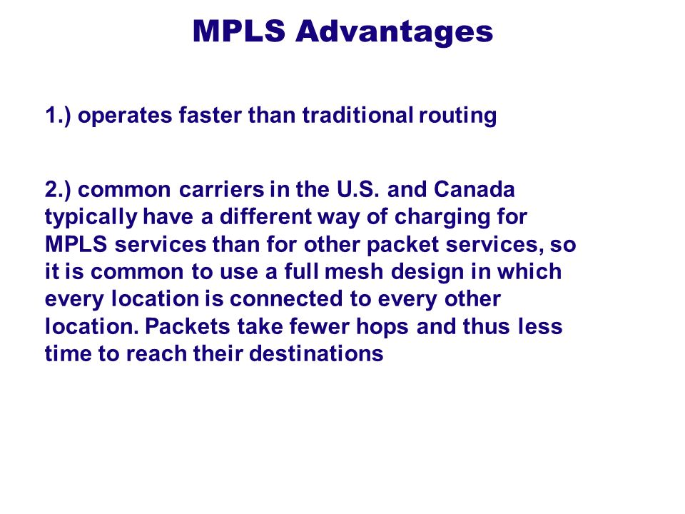 MPLS Advantages 1.) operates faster than traditional routing 2.) common carriers in the U.S. and Canada typically have a different way of charging for