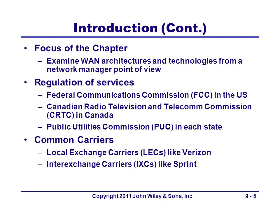 Copyright 2011 John Wiley & Sons, Inc9 - 5 Introduction (Cont.) Focus of the Chapter –Examine WAN architectures and technologies from a network manage