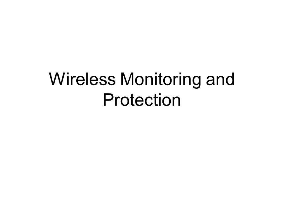 Wireless Monitoring and Protection