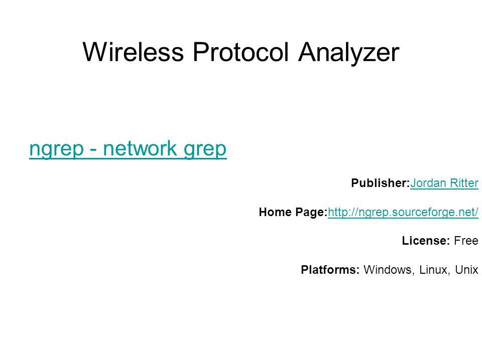 Wireless Protocol Analyzer ngrep - network grep Publisher:Jordan Ritter Home Page:http://ngrep.sourceforge.net/ License: Free Platforms: Windows, Linu