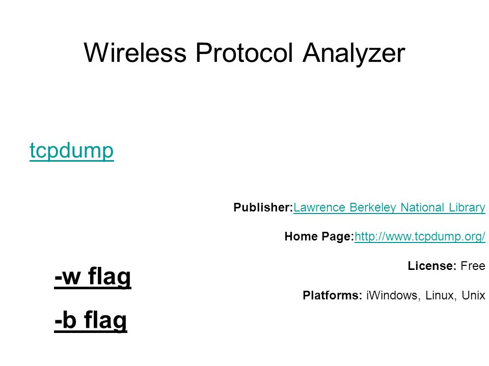 Wireless Protocol Analyzer tcpdump Publisher:Lawrence Berkeley National Library Home Page:  License: Free Platforms: iWindows, Linux, UnixLawrence Berkeley National Libraryhttp://  -w flag -b flag