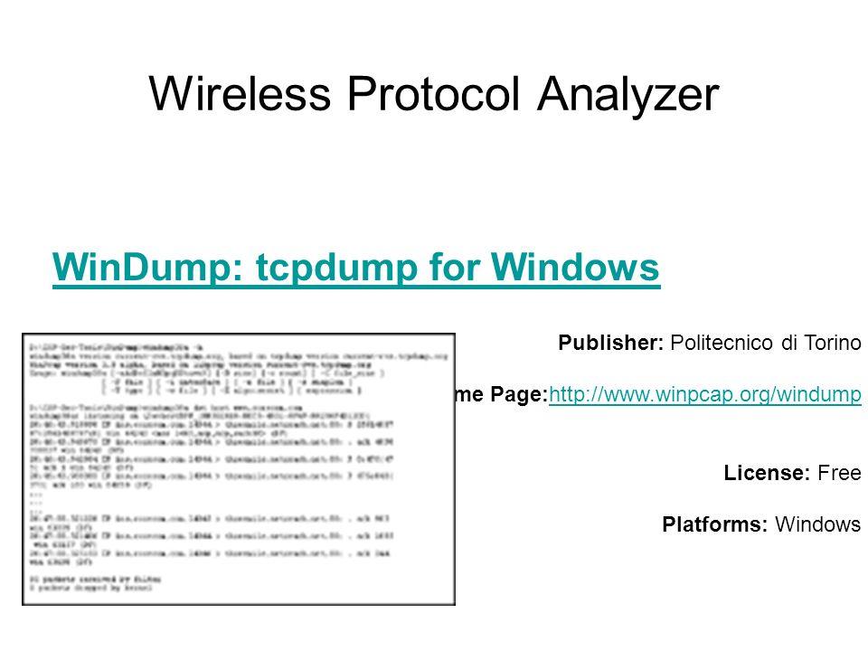 Wireless Protocol Analyzer WinDump: tcpdump for Windows Publisher: Politecnico di Torino Home Page:http://www.winpcap.org/windump http://www.winpcap.o
