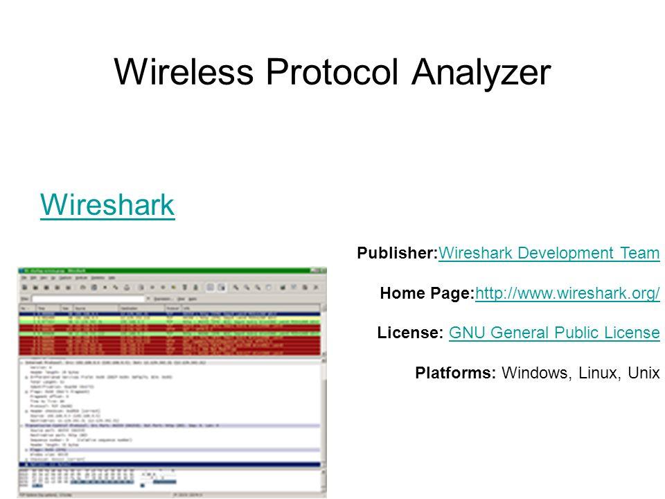 Wireless Protocol Analyzer Wireshark Publisher:Wireshark Development Team Home Page:http://www.wireshark.org/ License: GNU General Public License Plat