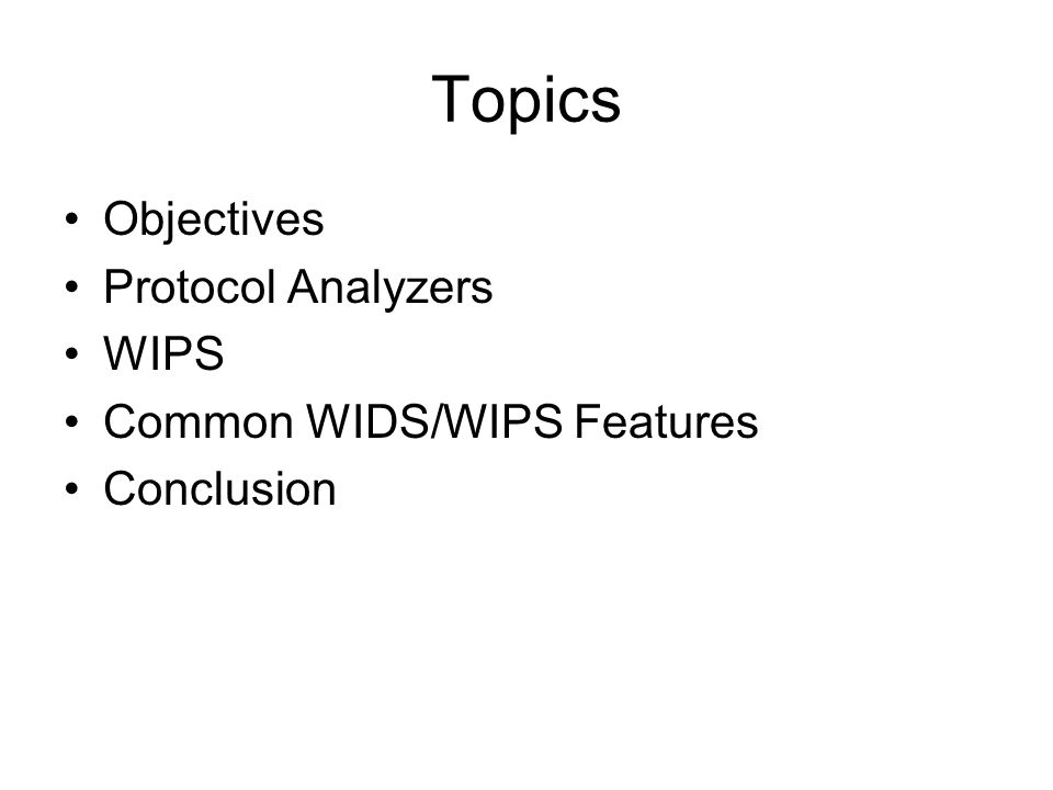 Topics Objectives Protocol Analyzers WIPS Common WIDS/WIPS Features Conclusion