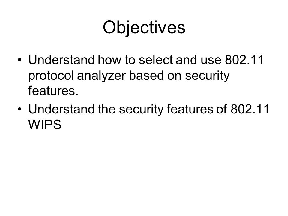 Objectives Understand how to select and use 802.11 protocol analyzer based on security features.