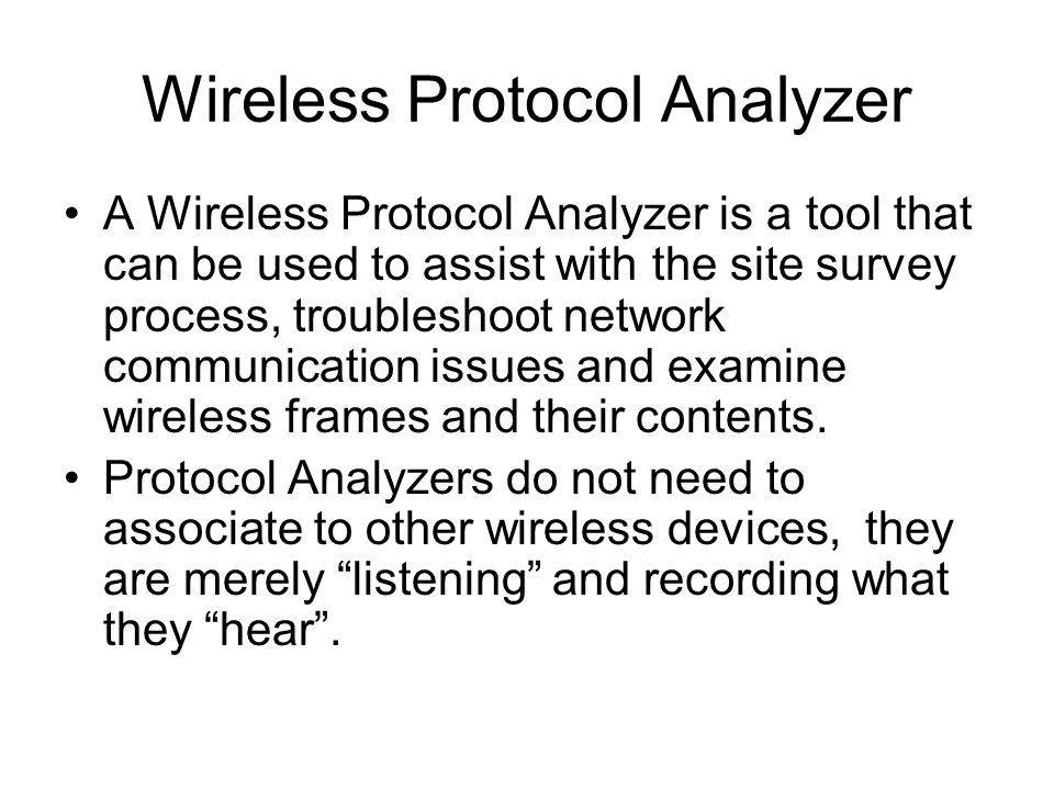 Wireless Protocol Analyzer A Wireless Protocol Analyzer is a tool that can be used to assist with the site survey process, troubleshoot network commun
