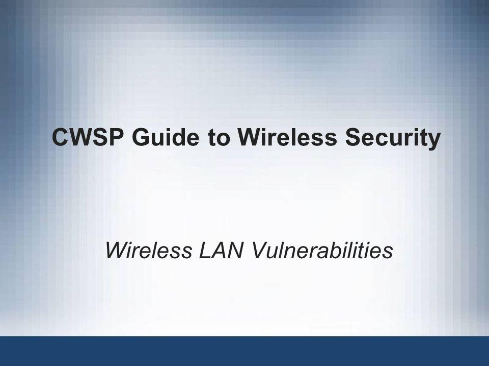 CWSP Guide to Wireless Security Wireless LAN Vulnerabilities