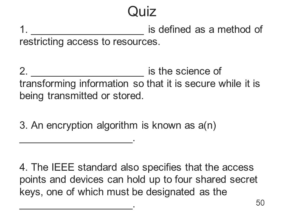 Quiz 1. ____________________ is defined as a method of restricting access to resources. 2. ____________________ is the science of transforming informa