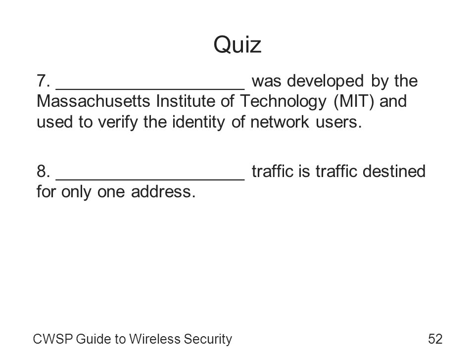 Quiz 7. ____________________ was developed by the Massachusetts Institute of Technology (MIT) and used to verify the identity of network users. 8. ___
