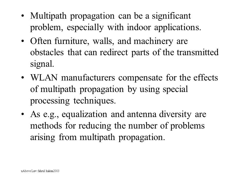 uAbove Law fahrul hakim2003 Multipath propagation can be a significant problem, especially with indoor applications.