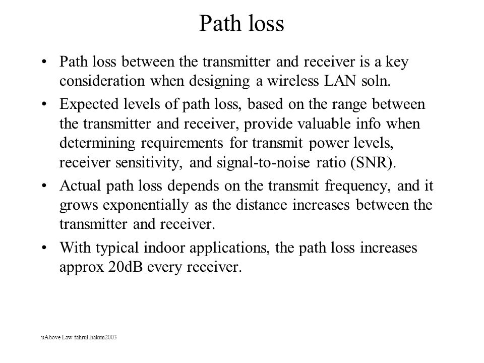 uAbove Law fahrul hakim2003 Path loss Path loss between the transmitter and receiver is a key consideration when designing a wireless LAN soln.