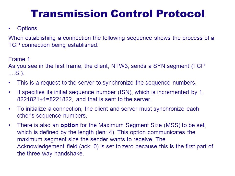 Transmission Control Protocol Options When establishing a connection the following sequence shows the process of a TCP connection being established: F