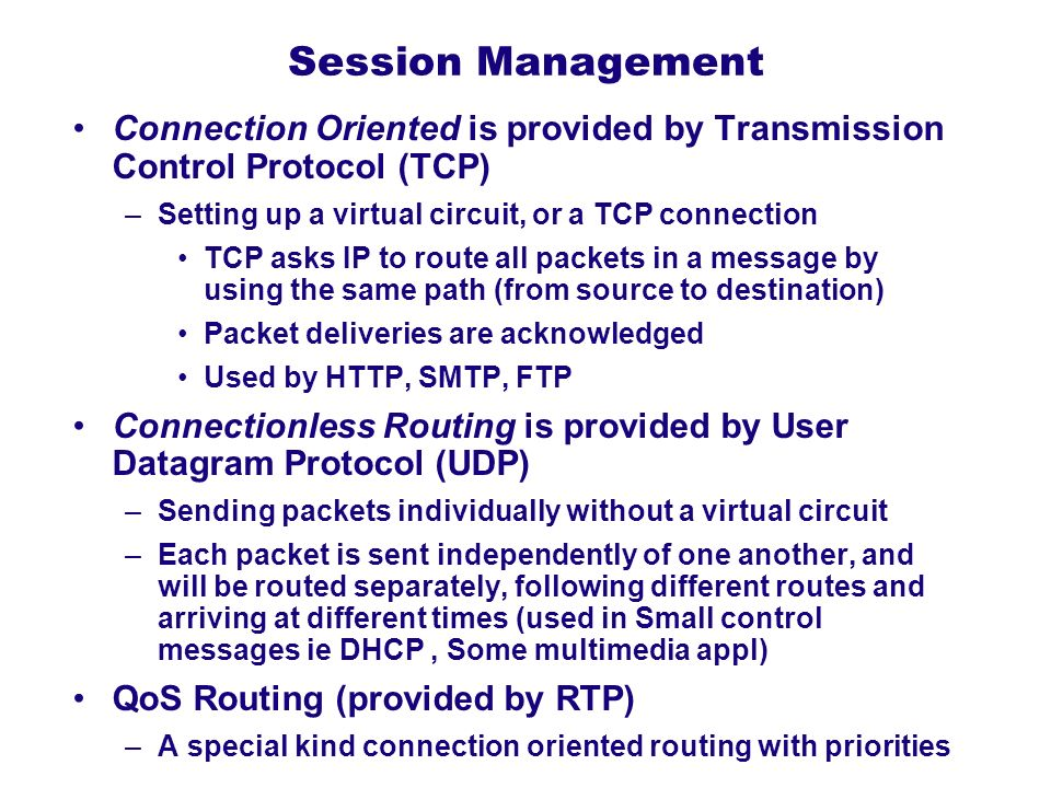 Session Management Connection Oriented is provided by Transmission Control Protocol (TCP) –Setting up a virtual circuit, or a TCP connection TCP asks