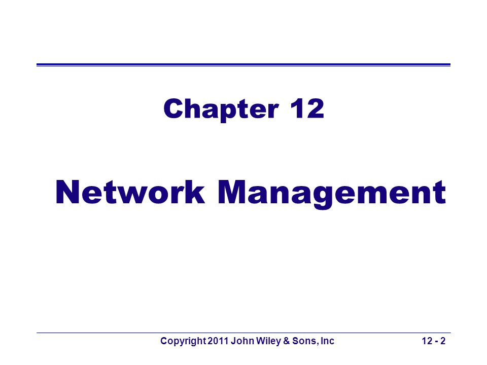 Copyright 2011 John Wiley & Sons, Inc12 - 2 Chapter 12 Network Management