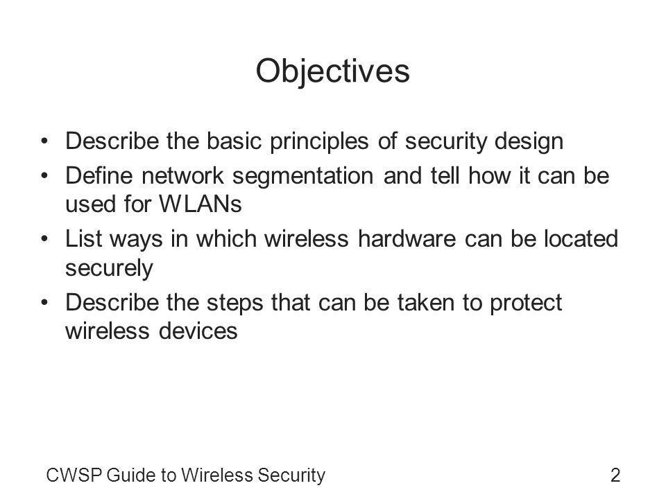CWSP Guide to Wireless Security2 Objectives Describe the basic principles of security design Define network segmentation and tell how it can be used f