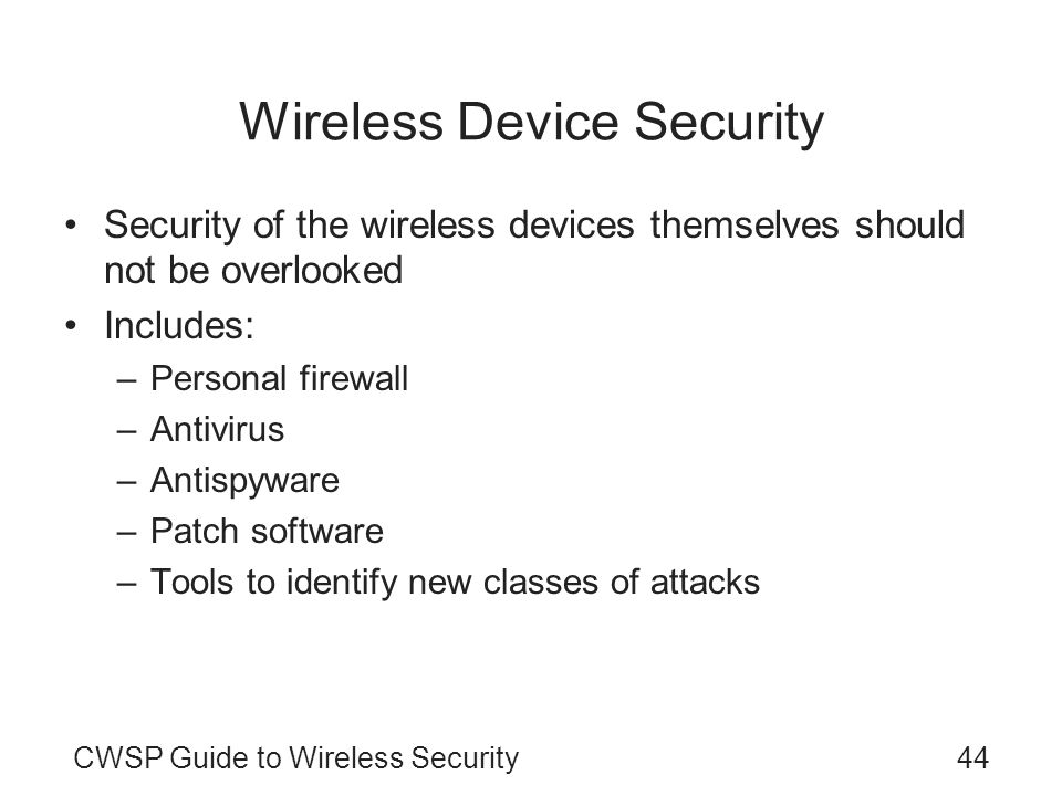 CWSP Guide to Wireless Security44 Wireless Device Security Security of the wireless devices themselves should not be overlooked Includes: –Personal fi
