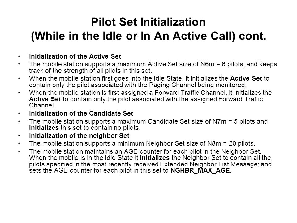 Initialization of the Active Set The mobile station supports a maximum Active Set size of N6m = 6 pilots, and keeps track of the strength of all pilots in this set.