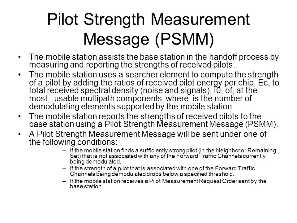 The mobile station assists the base station in the handoff process by measuring and reporting the strengths of received pilots.