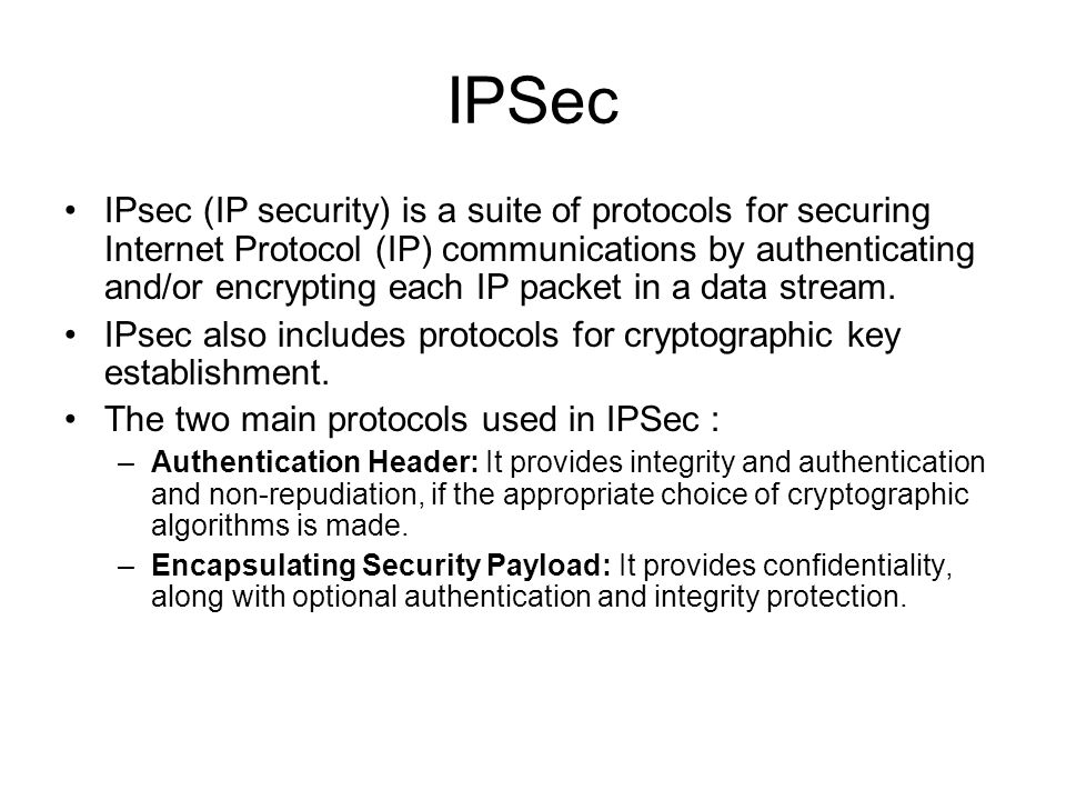 IPSec IPsec (IP security) is a suite of protocols for securing Internet Protocol (IP) communications by authenticating and/or encrypting each IP packe