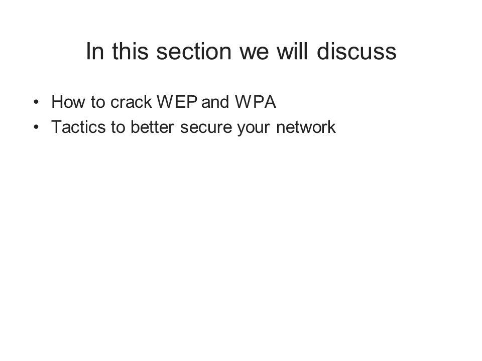 In this section we will discuss How to crack WEP and WPA Tactics to better secure your network