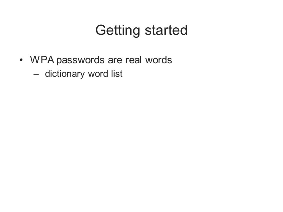 Getting started WPA passwords are real words – dictionary word list