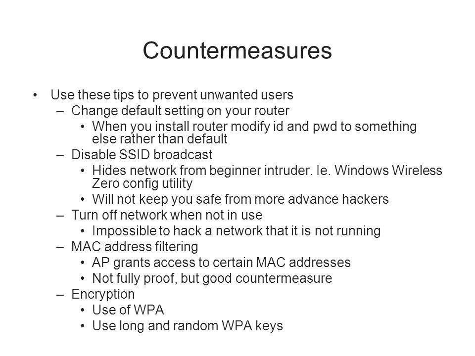Countermeasures Use these tips to prevent unwanted users –Change default setting on your router When you install router modify id and pwd to something