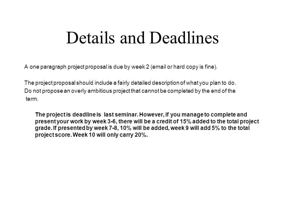 Details and Deadlines A one paragraph project proposal is due by week 2 ( or hard copy is fine).