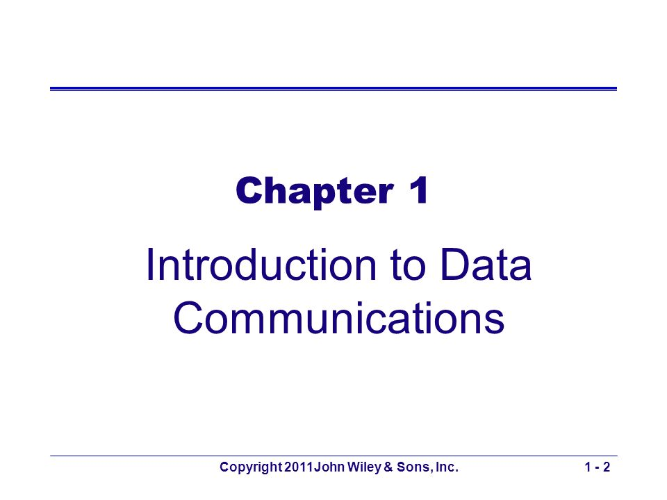 Copyright 2011John Wiley & Sons, Inc.1 - 2 Chapter 1 Introduction to Data Communications