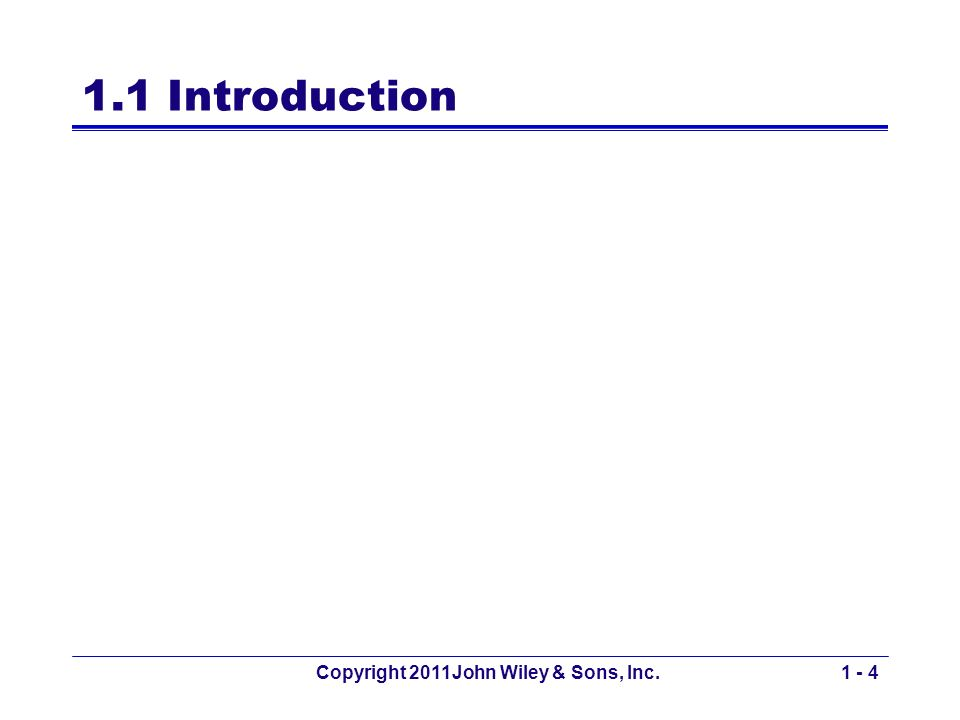1.1 Introduction Copyright 2011John Wiley & Sons, Inc.1 - 4