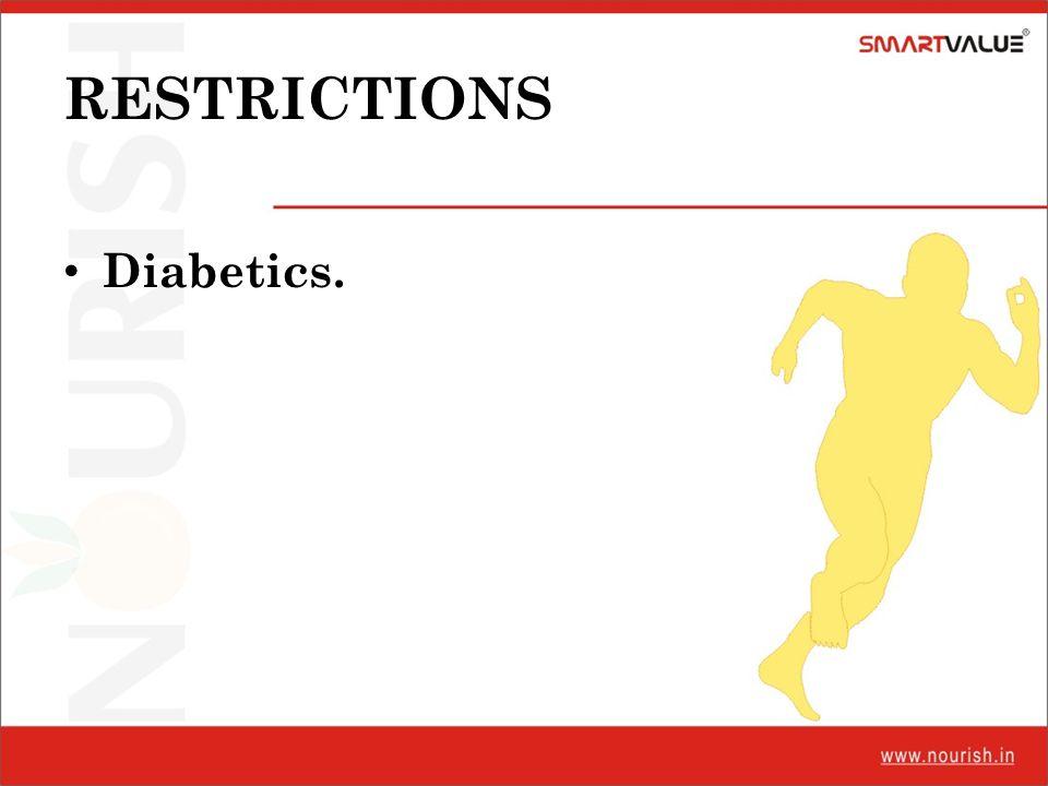 RESTRICTIONS Diabetics.