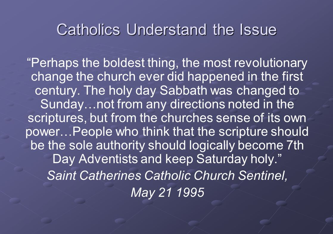 Catholics Understand the Issue Perhaps the boldest thing, the most revolutionary change the church ever did happened in the first century.