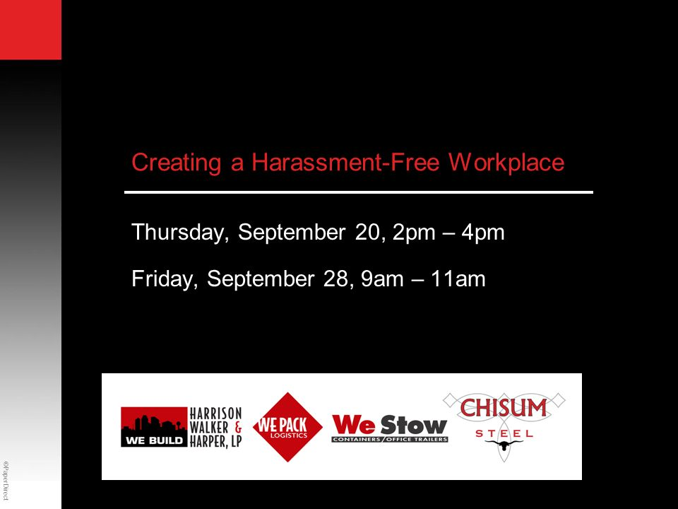 ©PaperDirect Creating a Harassment-Free Workplace Thursday, September 20, 2pm – 4pm Friday, September 28, 9am – 11am