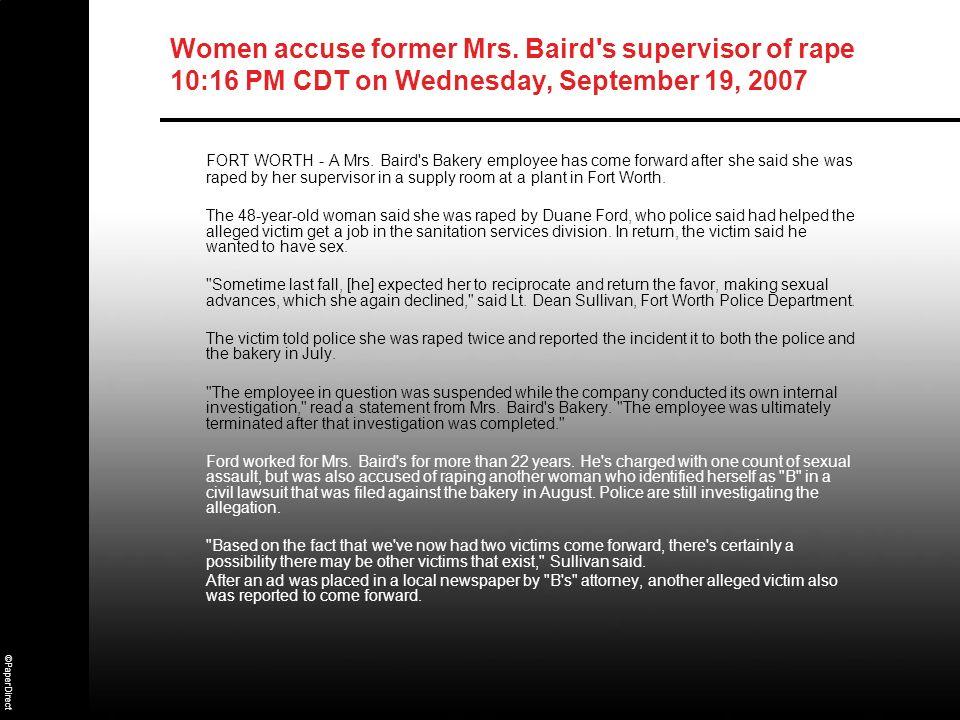 ©PaperDirect Women accuse former Mrs. Baird's supervisor of rape 10:16 PM CDT on Wednesday, September 19, 2007 FORT WORTH - A Mrs. Baird's Bakery empl