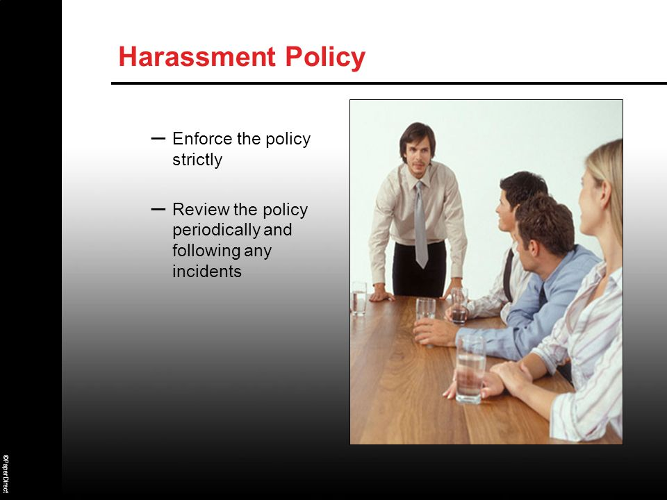 ©PaperDirect Harassment Policy – Enforce the policy strictly – Review the policy periodically and following any incidents