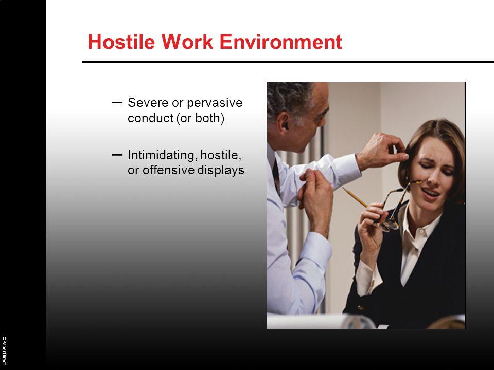©PaperDirect Hostile Work Environment – Severe or pervasive conduct (or both) – Intimidating, hostile, or offensive displays