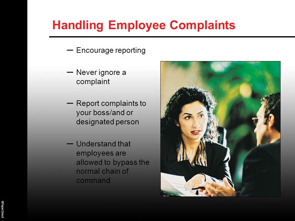 ©PaperDirect Handling Employee Complaints – Encourage reporting – Never ignore a complaint – Report complaints to your boss/and or designated person –