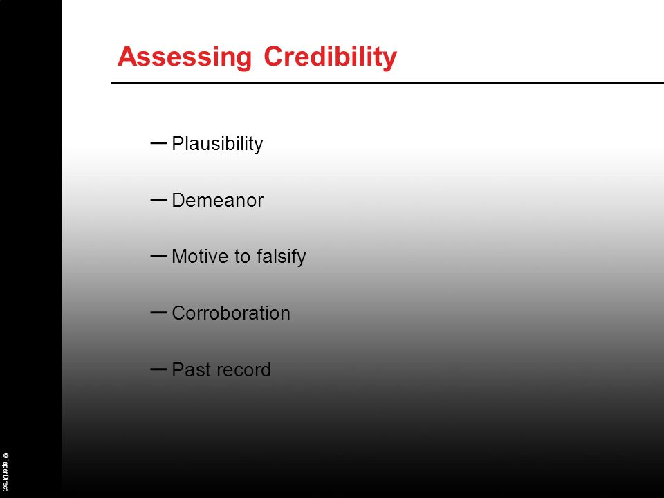 ©PaperDirect Assessing Credibility – Plausibility – Demeanor – Motive to falsify – Corroboration – Past record