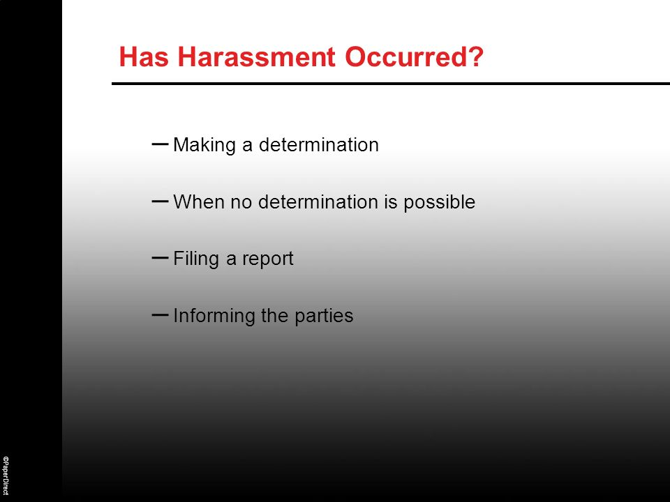 ©PaperDirect Has Harassment Occurred? – Making a determination – When no determination is possible – Filing a report – Informing the parties