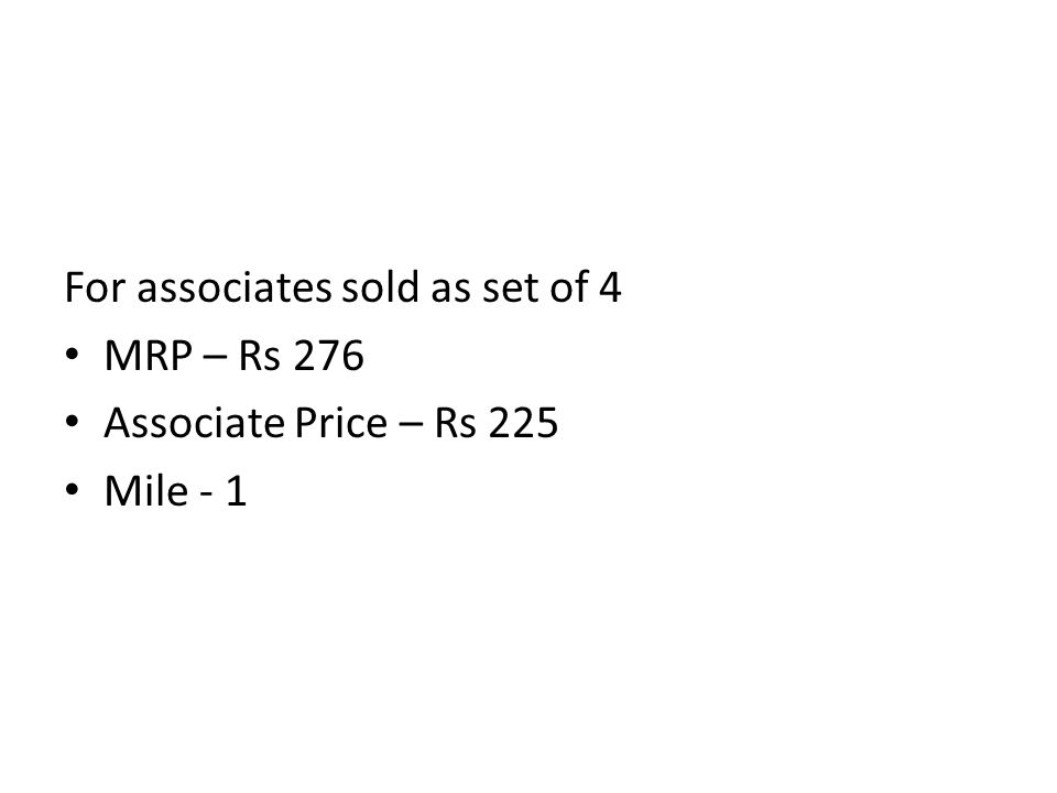 For associates sold as set of 4 MRP – Rs 276 Associate Price – Rs 225 Mile - 1